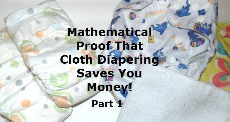 Mathematical Proof That Cloth Diapering Can Save You Money – Part 1