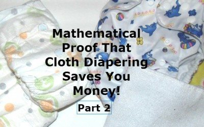 Mathematical Proof That Cloth Diapering Can Save You Money – Part 2